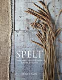 img - for Spelt: Meals, Cakes, Cookies & Breads From the Good Grain by Roger Saul (2015-04-28) book / textbook / text book