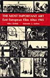 The Most Important Art : Soviet and East European Film After 1945, Liehm, Mira and Liehm, Antonin, 0520031571