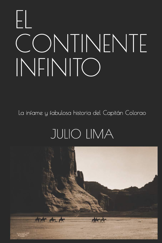 EL CONTINENTE INFINITO: La infame y fabulosa historia del Capitán Colorao: Amazon.es: LIMA, JULIO: Libros