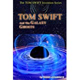 Tom Swift and the Galaxy Ghosts (Tom Swift Invention Series Book 8)