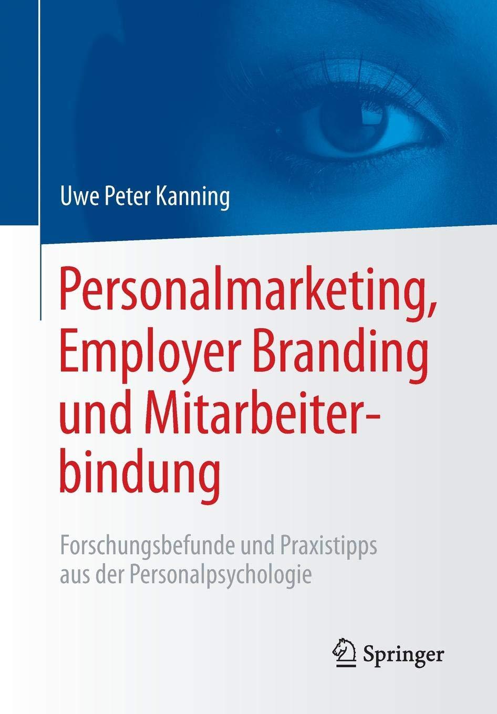 Personalmarketing Employer Branding Und Mitarbeiterbindung  Forschungsbefunde Und Praxistipps Aus Der Personalpsychologie