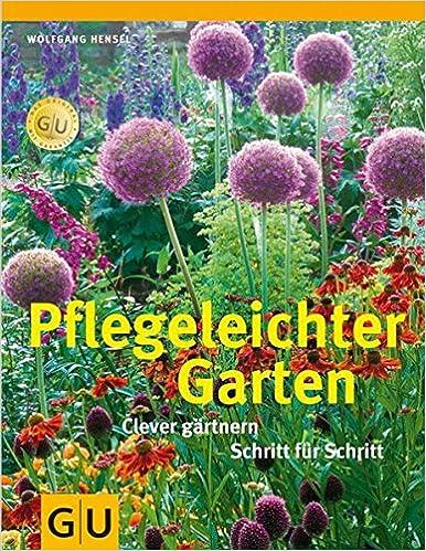 Pflegeleichter Garten: Clever Gärtnern Schritt Für Schritt: Amazon ... Pflegeleichte Gartengestaltung Pflanzen