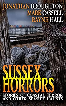 Sussex Horrors: Stories of Coastal Terror and other Seaside Haunts by [Cassell, Mark, Broughton, Jonathan, Hall, Rayne]