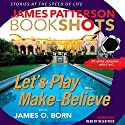 Let's Play Make-Believe Audiobook by James Patterson, James O. Born - contributor Narrated by Helen Wick