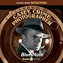 Casey, Crime Photographer: Blue Note Radio/TV Program by George Harmon Cox Narrated by Staats Cotsworth, Jan Miner, Bernard Lenrow