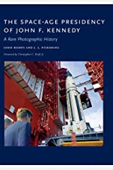 The Space-Age Presidency of John F. Kennedy: A Rare Photographic History Kindle Edition