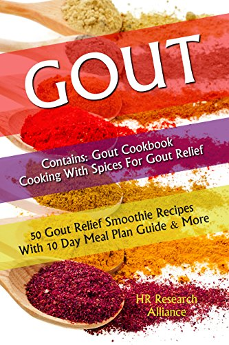 Gout - Containing: Gout Cookbook Cooking With Spices for Gout Relief: 50 Gout Relief Smoothie Recipes With 10 Day Meal Plan Guide & More (Gout Cookbook Bundles 1) by [Alliance, HR Research]