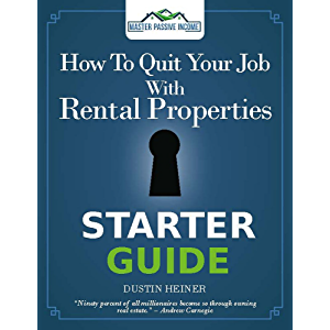How to Quit Your Job with Rental Properties Starter Guide: The Starter Guide to Investing in Real Estate