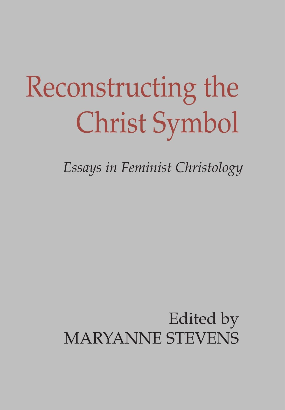 reconstructing the christ symbol essays in feminist christology reconstructing the christ symbol essays in feminist christology maryanne stevens 9781592449477 amazon com books