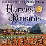 Harvest of Dreams: The Gods' Dream Trilogy, Book 3   Debra Holland