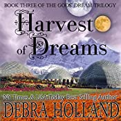 Harvest of Dreams: The Gods' Dream Trilogy, Book 3 | Debra Holland