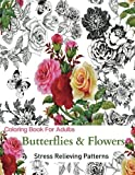 Adult Coloring Book: Coloring Book For Adults Relaxation: Butterflies and Flowers: Stress Relieving and Gorgeous Illustrations to Color