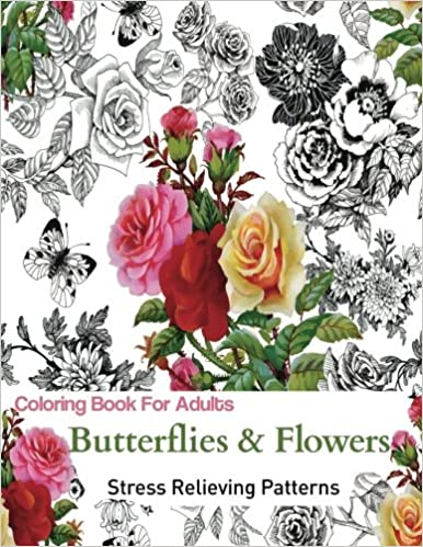 Adult Coloring Book For Adults Relaxation Butterflies And Flowers Stress Relieving Gorgeous Illustrations To Color Amazoncouk