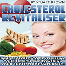 Cholesterol Revitaliser: Insider Secrets to Revitalising Your Health and Lowering Cholesterol Naturally!