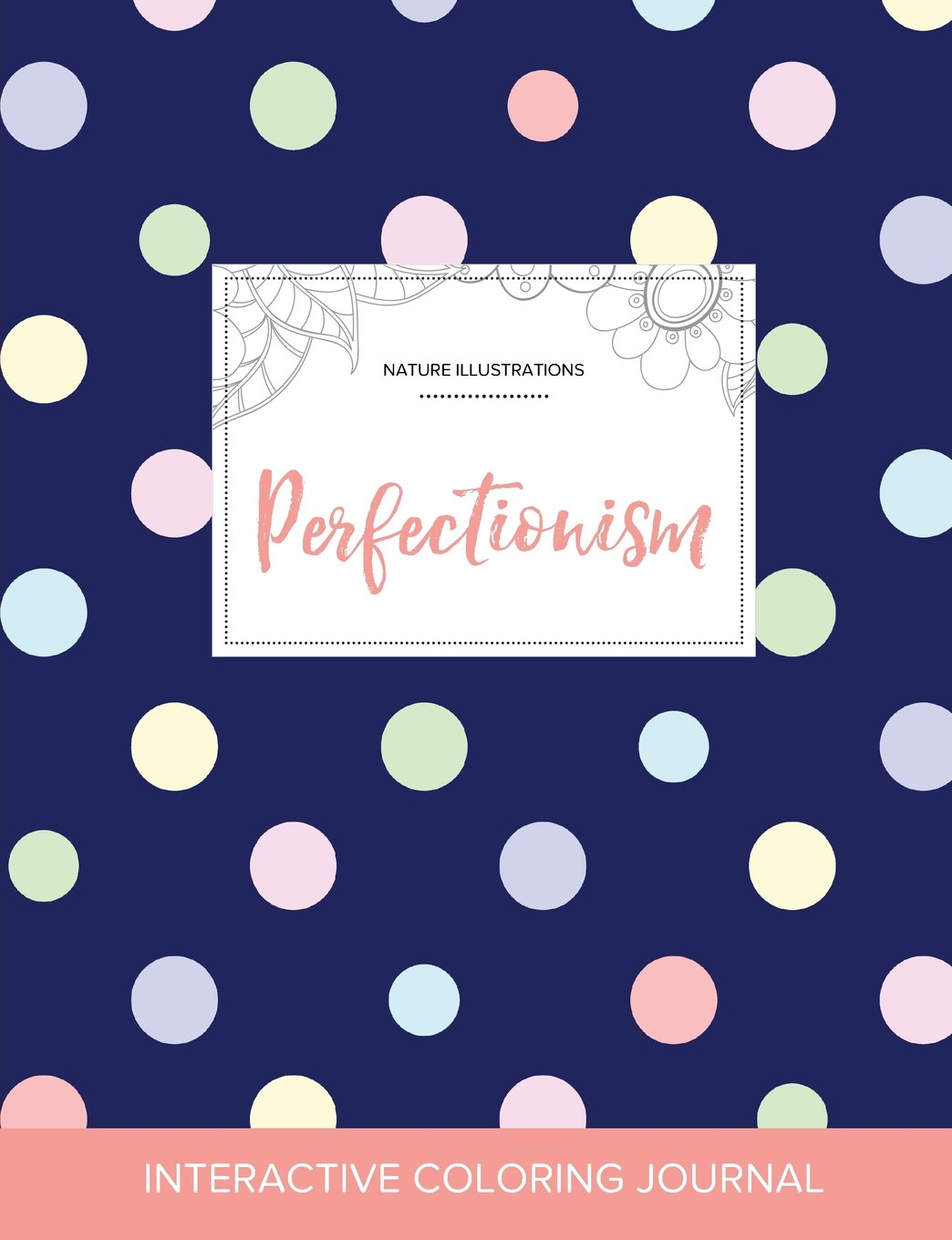 Download Adult Coloring Journal: Perfectionism (Nature Illustrations, Polka Dots) PDF