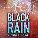 Black Rain Audiobook by Matthew B. J. Delaney Narrated by Will Damron