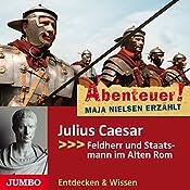 Julius Caesar: Feldherr und Staatsmann im Alten Rom (Abenteuer! Maja Nielsen erzählt) | Maja Nielsen
