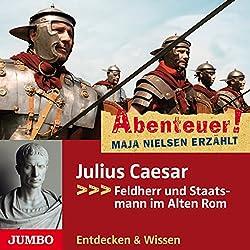 Julius Caesar: Feldherr und Staatsmann im Alten Rom (Abenteuer! Maja Nielsen erzählt)