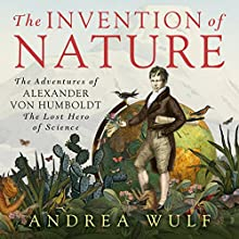 The Invention of Nature: The Adventures of Alexander von Humboldt, the Lost Hero of Science Audiobook by Andrea Wulf Narrated by David Drummond