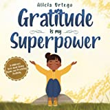 Gratitude is My Superpower: A children's book about Giving Thanks and Practicing Positivity