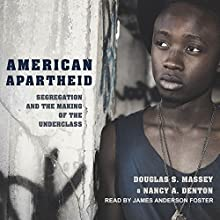 American Apartheid: Segregation and the Making of the Underclass Audiobook by Douglas S. Massey, Nancy A. Denton Narrated by James Anderson Foster