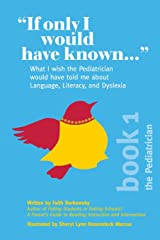 """""""If Only I Would Have Known..."""": What I wish the Pediatrician would have told me about Language, Literacy, and Dyslexia. Paperback"""