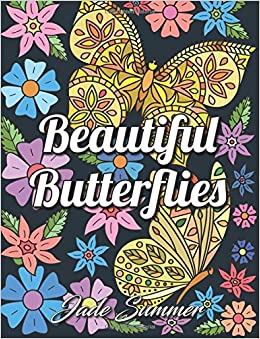 Amazon Beautiful Butterflies An Adult Coloring Book With Enchanting Butterfly Designs Lovely Flower Patterns And Inspirational Nature Scenes