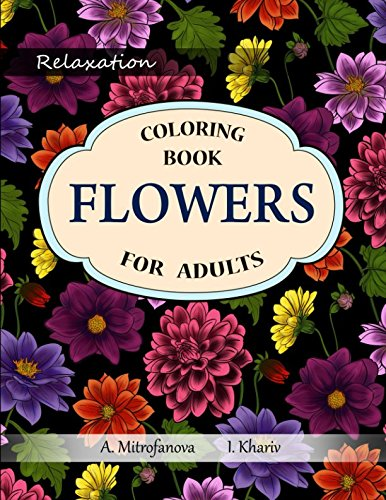 Flowers: Coloring Book for Adults, Relaxation (Adult Coloring Book)