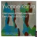 Genussvoll Netzwerken - beruflich und privat (Genussvoll Netzwerken 1) Hörbuch von Yvonne Kania Gesprochen von: Andreas Gregori