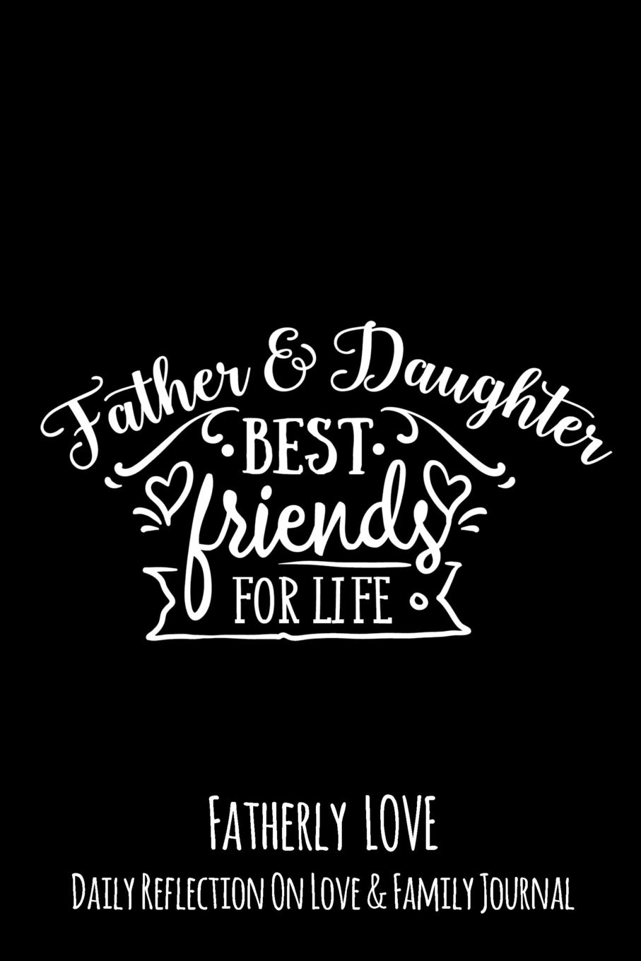 Father & Daughter Best Friends For Life: Fatherly Love ...