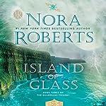 Island of Glass: Guardians Trilogy, Book 3   Nora Roberts