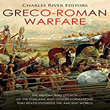 Greco-Roman Warfare: The History and Legacy of the Phalanx and Legion Formations That Revolutionized the Ancient World Audiobook by Charles River Editors Narrated by Scott Clem