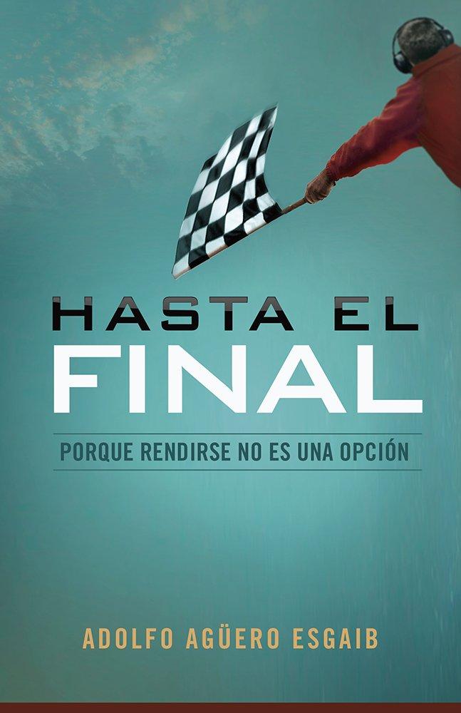 Download Hasta el final: Porque rendirse no es una opción (Spanish Edition) PDF