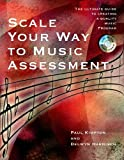 Scale Your Way to Music Assessment : The Ultimate Guide to Creating a Quality Music Program, Kimpton, Paul and Harnisch, Delwyn, 1579996361