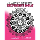 Shading The Colors Of The Feminine Zodiac: An Adult Coloring Book