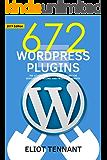 WordPress Plugins: The 672 Best Free WordPress Plugins for Developing Amazing and Profitable Websites