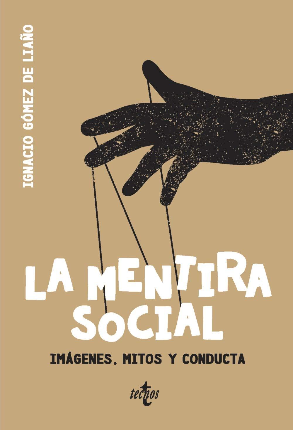 La mentira social: Imágenes, mitos y conducta Filosofía - Filosofía y Ensayo: Amazon.es: Gómez de Liaño, Ignacio: Libros