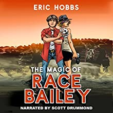 The Magic of Race Bailey Audiobook by Eric Hobbs Narrated by Scott Drummond