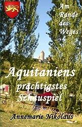 Aquitaniens prächtigstes Schauspiel (Am Rande des Weges ...) (German Edition)