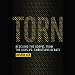 Torn: Rescuing the Gospel from the Gays-vs.-Christians Debate | Justin Lee