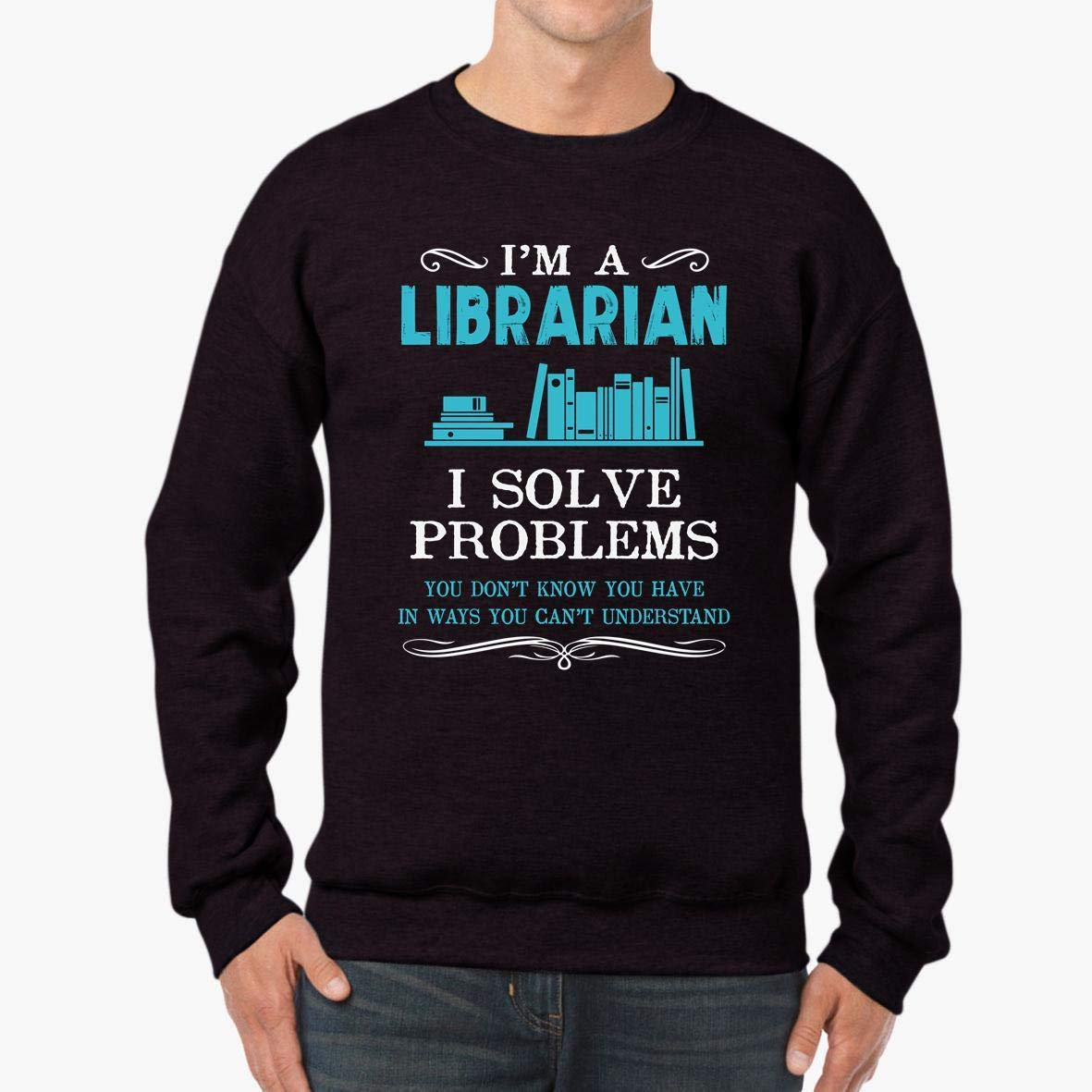 tee I/_m A Librarian I Solve Problems Unisex Sweatshirt