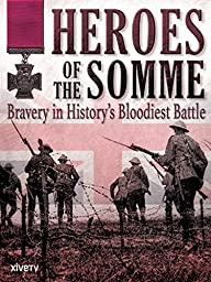 Heroes of the Somme: Bravery in History\'s Bloodiest Battle