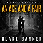 An Ace and a Pair: Dead Cold Mysteries, Book 1   Blake Banner