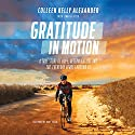 Gratitude in Motion: A True Story of Hope, Determination, and the Everyday Heroes Around Us Audiobook by Jenna Glatzer, Colleen Kelly Alexander, Bart Yasso - foreword Narrated by Colleen Kelly Alexander
