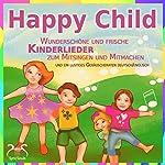 Happy Child: Wunderschöne und frische Kinderlieder zum Mitsingen und Mitmachen | Franziska Diesmann,Torsten Abrolat