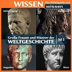 Große Frauen und Männer der Weltgeschichte - Teil 3 Hörbuch