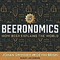 Beeronomics: How Beer Explains the World Audiobook by Johan Swinnen, Devin Briski Narrated by Liam Gerrard