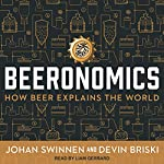 Beeronomics: How Beer Explains the World | Johan Swinnen,Devin Briski