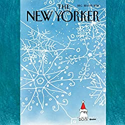 The New Yorker, December 22nd & 29th 2014: Part 1 (Jerome Groopman, Elizabeth Kolbert, John Colapinto)