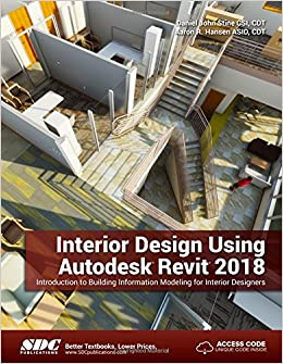 Interior Design Using Autodesk Revit 2018 Aaron R Hansen Daniel John Stine 9781630571030 Amazon Books